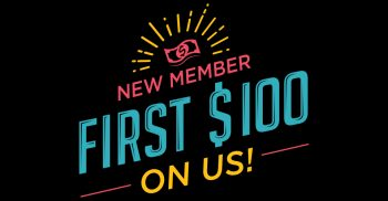New Member First $100 on us